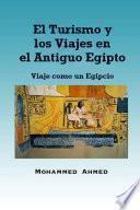 libro El Turismo Y Los Viajes En El Antiguo Egipto: Viaje Como Un Egipcio