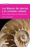libro Los Museos De Ciencias Y El Consumo Cultural