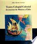 libro Teatro Colegial Colonial De Jesuitas De México A Chile