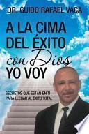 libro A La Cima Del Exito Con Dios Yo Voy: Secretos Que Estan En Ti Para Llegar Al Exito Total