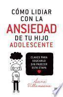 libro Cómo Lidiar Con La Ansiedad De Tu Hijo Adolescente