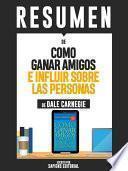libro Resumen De Como Ganar Amigos E Influir Sobre Las Personas De Dale Carnegie