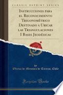 libro Instrucciones Para El Reconocimiento Trigonométrico Destinado A Ubicar Las Triangulaciones I Bases Jeodésicas (classic Reprint)