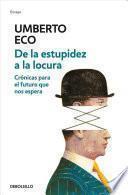 libro De La Estupidez A La Locura: Cronicas Para El Futuro Que Nos Espera / From Stupi Dity To Insanity