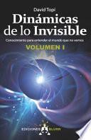 libro Dinámicas De Lo Invisible - Volumen 1: Conocimiento Para Entender El Mundo Que No Vemos