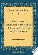 libro Obras Del Excelentísimo Señor D. Gaspar Melchor De Jovellanos, Vol. 6 (classic Reprint)