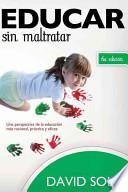 libro Educar Sin Maltratar: Una Perspectiva De La Educacion Mas Racional, Practica Y Eficaz = Educate Without Damaging