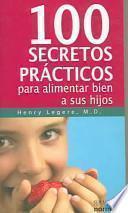 libro Cien Secretos Prácticos Para Alimentar Bien A Sus Hijos