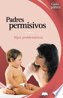 libro Padres Permisivos