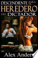 libro Descendiente Para El Heredero Del Dictador (historia Erótica Sobre Bdsm, Macho Alfa Dominante Y Sumisión Femenina)