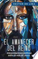 libro El Amanecer Del Reino: Interpretaciones Politicas Sobre La Vida De Jesus.