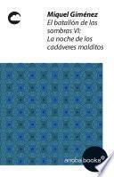 libro El Batallón De Las Sombras Vi: La Noche De Los Cadáveres Malditos
