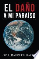 libro El Daño A Mi Paraíso