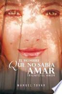 libro El Hombre Que No SabÍa Amar