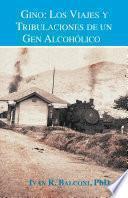 libro Gino: Los Viajes Y Tribulaciones De Un Gen Alcohólico