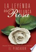 libro La Leyenda De La Rosa Blanca