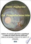 libro La Transformación - Sobre El Cuerpo Glorioso Espiritual Y Sobre La Nada Eterna Infernal