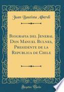 libro Biografia Del Jeneral Don Manuel Bulnes, Presidente De La Republica De Chile (classic Reprint)