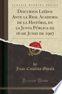 libro Discursos Leídos Ante La Real Academia De La História, En La Junta Pública De 16 De Junio De 1907 (classic Reprint)