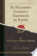libro El Pelegrino Curioso Y Grandezas De España, Vol. 2 (classic Reprint)