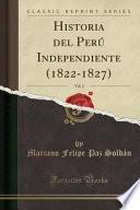 libro Historia Del Perú Independiente (1822 1827), Vol. 2 (classic Reprint)