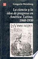 libro La Ciencia Y La Idea De Progreso En América Latina, 1860 1930