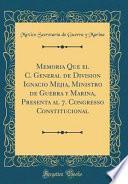 libro Memoria Que El C. General De Division Ignacio Mejia, Ministro De Guerra Y Marina, Presenta Al 7. Congresso Constitucional (classic Reprint)
