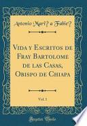 libro Vida Y Escritos De Fray Bartolomé De Las Casas, Obispo De Chiapa, Vol. 1 (classic Reprint)