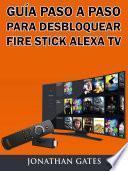 libro Guía Paso A Paso Para Desbloquear Fire Stick Alexa Tv