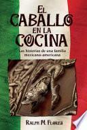 libro El Caballo En La Cocina: Las Historias De Una Familia Mexicana-americana