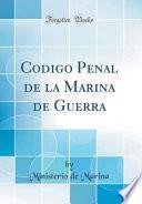 libro Codigo Penal De La Marina De Guerra (classic Reprint)