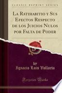 libro La Ratihabitio Y Sus Efectos Respecto De Los Juicios Nulos Por Falta De Poder (classic Reprint)