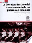 libro La Literatura Testimonial Como Memoria De Las Guerras En Colombia.