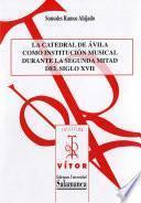 libro La Catedral De Ávila Como Institución Musical Durante La Segunda Mitad Del Siglo Xvii