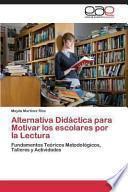 libro Alternativa Didáctica Para Motivar Los Escolares Por La Lectura