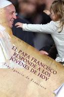libro El Papa Francisco Responde A Los Jovenes De Hoy