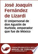 libro El Unipersonal De Don Agustín De Iturbide, Emperador Que Fue De México