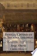 libro Familia Y Poder En El Yucatan Colonial