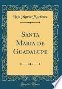 libro Santa Maria De Guadalupe (classic Reprint)