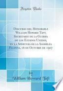 libro Discurso Del Honorable William Howard Taft, Secretario De La Guerra De Los Estados Unidos, En La Apertura De La Asamblea Filipina, 16 De Octubre De 1907 (classic Reprint)