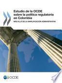 libro Estudio De La Ocde Sobre La Politica Regulatoria En Colombia: Mas Alla De La Simplificacion Administrativa