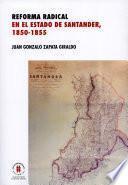 libro Reforma Radical En El Estado De Santander, 1850 1885