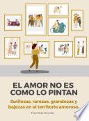 libro El Amor No Es Como Lo Pintan