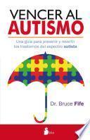 libro Vencer Al Autismo: Una Guía Para Prevenir Y Revertir Los Trastornos Del Espectro Autista