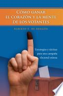 libro Como Ganar El Corazon Y La Mente De Los Votantes