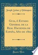 libro Guia, ó Estado General De La Real Hacienda De España, Año De 1802 (classic Reprint)