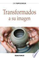 libro Transformados A Su Imagen